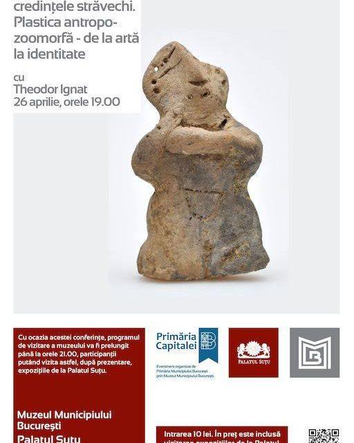 """Conferința """"Zeițe și șamani în credințele străvechi. Plastica antropo-zoomorfă – de la artă la identitate"""" @ Muzeul Municipiului București – Palatul Suțu"""