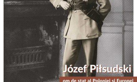 """Expoziția """"Józef Piłsudski – om de stat al Poloniei și al Europei"""" @ Palatul Suțu – Muzeul Municipiului București"""