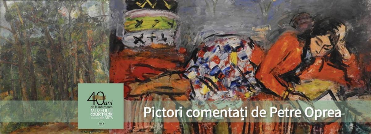 """Expoziția """"Pictori comentaţi de Petre Oprea"""" @ Muzeul Colecțiilor de Artă"""