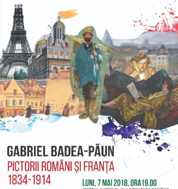 """Conferința""""Pictorii români și Franța"""",susținută de Gabriel Badea Păun @ Muzeul Național al Literaturii Român"""