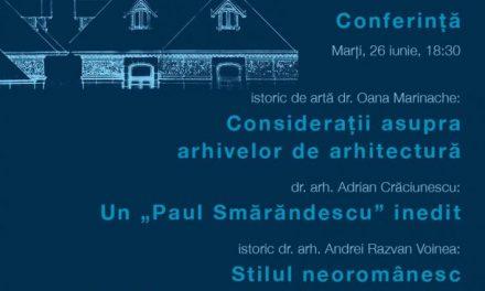 """Conferința """"Arhitectura neoromânească în slujba Marii Uniri"""" @ Casa de cultură """"Friedrich Schiller"""", București"""