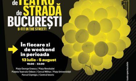 EDIȚIE ANIVERSARĂ Festivalul Internațional de Teatru de Stradă București B-Fit in the Street!