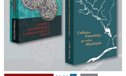 """EVENIMENT EDITORIAL – dublă lansare de carte: """"Monedele Ţării Româneşti în timpul domniei lui Radu I"""" și """"Cultura Gumelnița pe valea Mostiștei"""""""