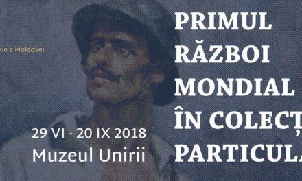 """""""Primul Război Mondial în colecții particulare"""" @ Muzeul Unirii Iași"""
