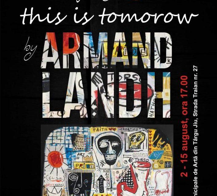 """Expozițiepersonale de pictură Armand Landh """"THIS IS TOMOROW"""" @ Galeriile Municipale de Artă din Târgu Jiu"""