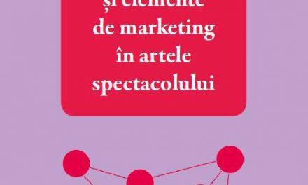 """Apariție editorială: """"Management de proiect și elemente de marketingîn artele spectacolului"""" de Irina Ionescu la Editura EIKON"""