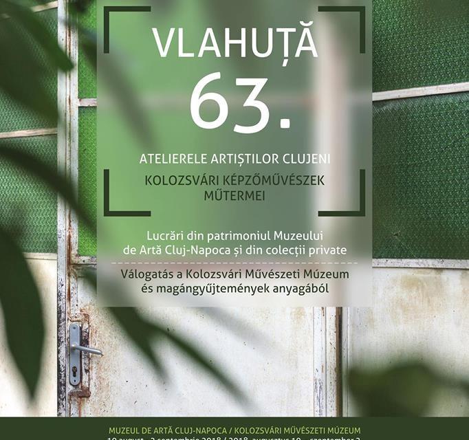 """Expoziția """"VLAHUȚĂ 63. Atelierele artiștilor clujeni"""" @ Muzeul de Artă Cluj-Napoca"""