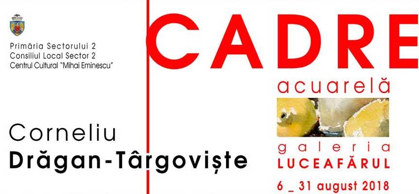 Corneliu DRĂGAN-TÂRGOVIȘTE – CADRE @ Galeria Luceafărul