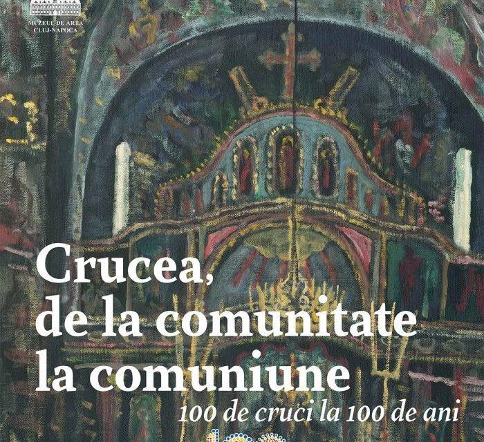 """Expoziția """"Crucea, de la comunitate la comuniune. 100 de cruci la 100 de ani"""" @ Muzeul de Artă Cluj-Napoca"""