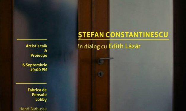 Proiecție și Artist's talk Ștefan Constantinescu – în dialog cu Edith Lázár la Fabrica de Pensule, Cluj