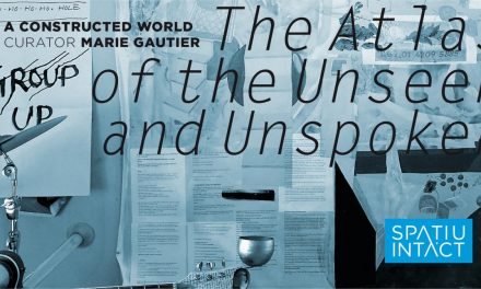 "Expoziție ""A Constructed World / The Atlas of the Unseen and Unspoken"" @ SPAȚIU INTACT, Centrul de Interes, Cluj-Napoca"