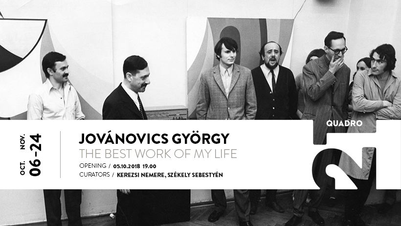 Expoziție György Jovánovics: The Best Work of My Life @ Quadro 21 Gallery, Cluj