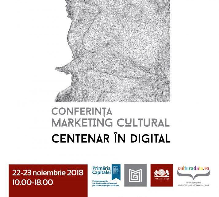 """Conferința de Marketing Cultural – """"Centenar în digital"""""""
