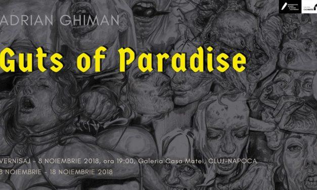 "Adrian Ghiman ""Guts of Paradise"" @ Galeria Casa Matei, Cluj-Napoca"