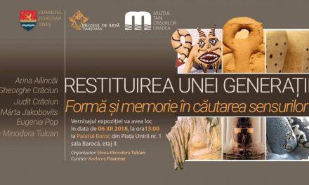 """""""Restituirea unei generații. Formă și memorie în căutarea sensurilor"""" @ Muzeul de Artă Timișoara"""