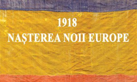 """CONFERINȚA INTERNAȚIONALĂ """"1918 – Nașterea noii Europe"""""""