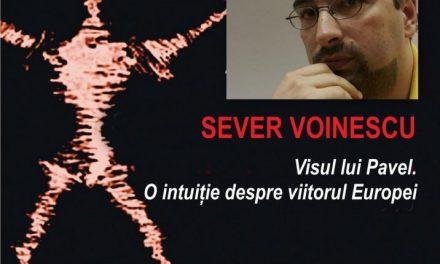 """La Conferințele TNB: SEVER VOINESCU despre """"Visul lui Pavel. O intuiție despre viitorul Europei"""""""