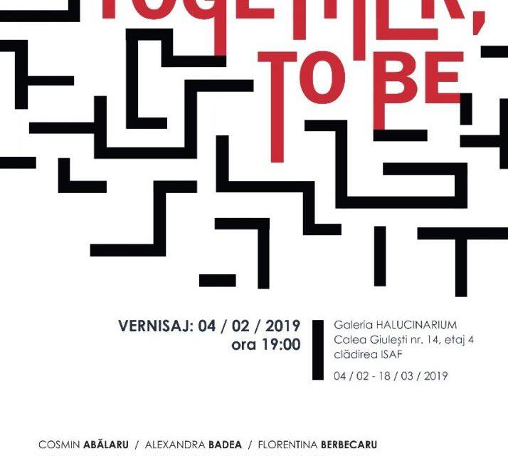 """Expoziție """"Together, to be"""" @ UNARTE & Galeria HALUCINARIUM, București"""