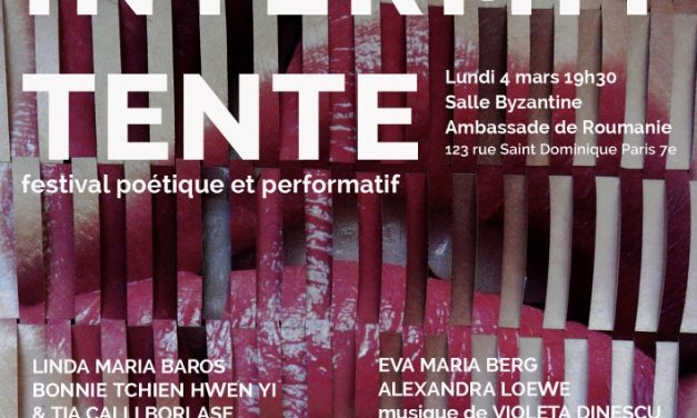 «La Beauté intermittente» a poetique and performative festival curated by Wanda Mihuleac, at the Romanian Embassy in Paris