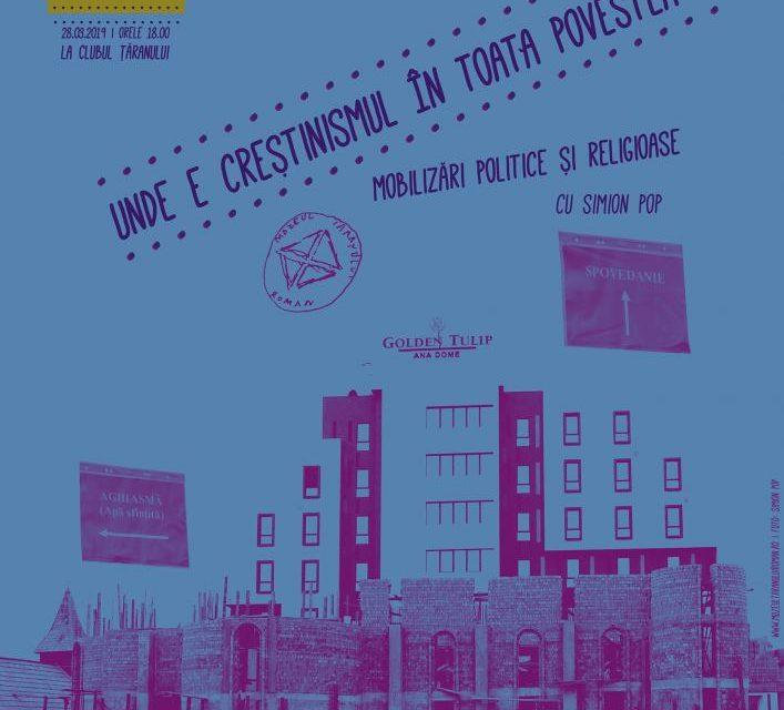 """CONFERINȚELE DE LA ȘOSEA #16 """"Unde este creștinismul în toată povestea? Mobilizări politice și religioase în România post-socialistă"""" @ Muzeul Național al Țăranului Român"""