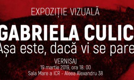 """Expoziție Gabriela Culic """"Așa este, dacă vi se pare"""" @  Sala Mare a Institutului Cultural Român, București"""