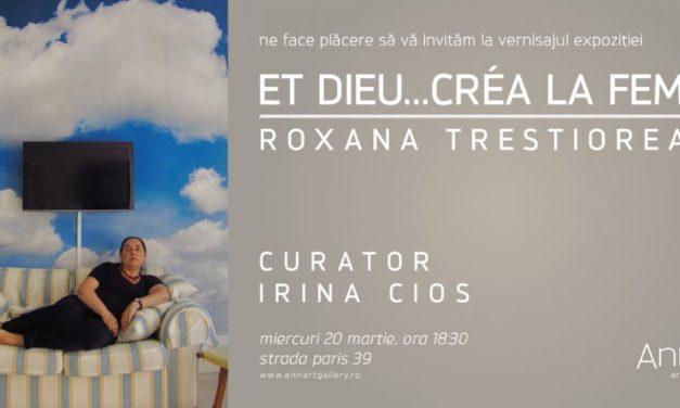 """Expoziție Roxana Trestioreanu """"Et Dieu…créa la femme"""" @ AnnArt Gallery, București"""