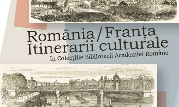 România/Franţa – Itinerarii culturale, în Colecțiile Bibliotecii Academiei Române