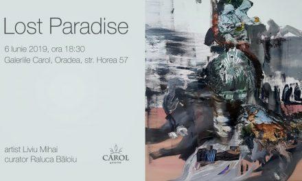 "Expoziție Liviu Mihai, ""Lost Paradise"" @ Galeriile Carol, Oradea"