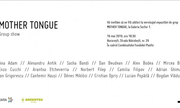 Mother Tongue – expoziție de grup @ Galeria Sector 1, București