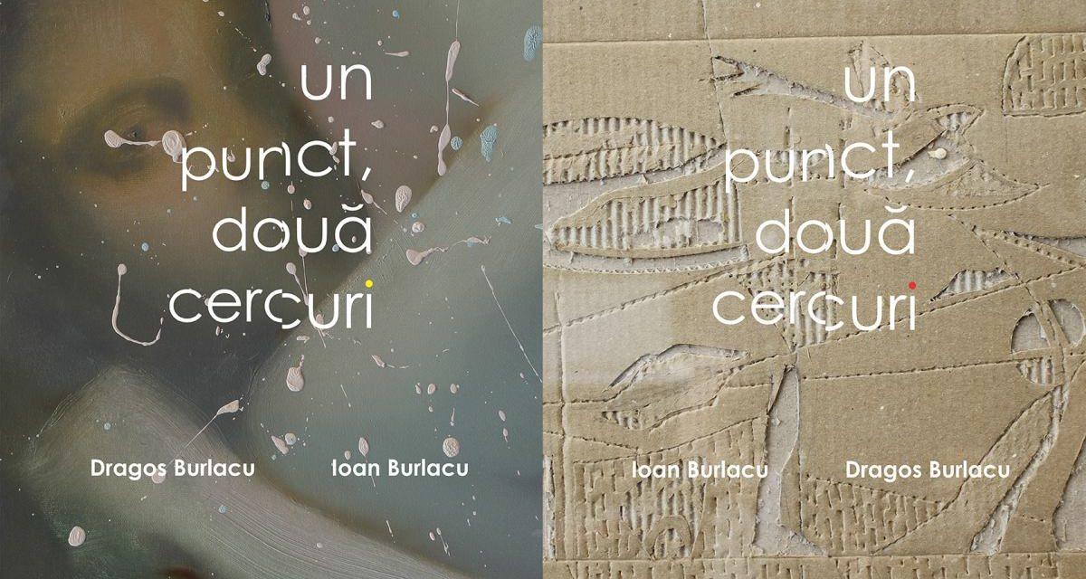Un punct, doua cercuri – Ioan Burlacu & Dragos Burlacu