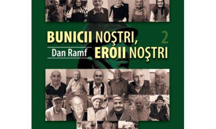 Dan Ramf – Bunicii noştri, eroii noştri. Volumul II