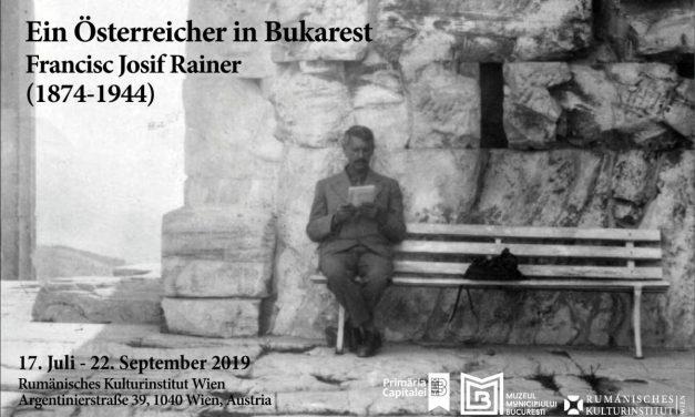 """Expoziție """"Un austriac la București: Francisc Josif Rainer, personalitate universală"""" @ Institutul Cultural Român din Viena"""