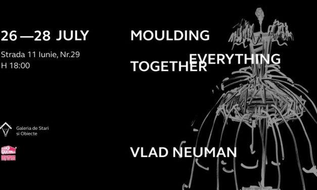Vernisaj Vlad Neuman -Moulding Everything Together @ Galeria de Stări şi Obiecte, București