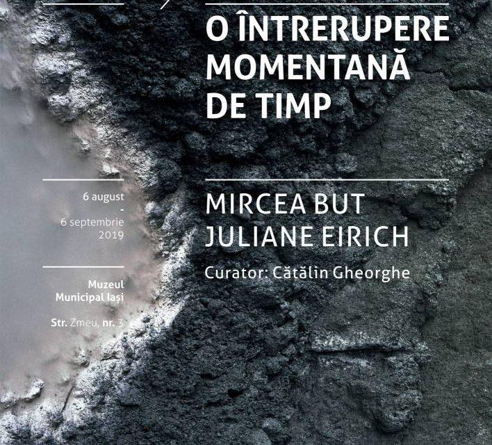 """Expoziție Mircea But și Juliane Eirich """"O întrerupere momentană de timp / A momentary lapse of time"""" @ Muzeul Municipal """"Regina Maria"""" Iași"""
