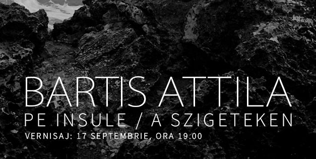 BARTIS ATTILA: PE INSULE expoziţie de fotografie la Muzeul Naţional de Artă al României