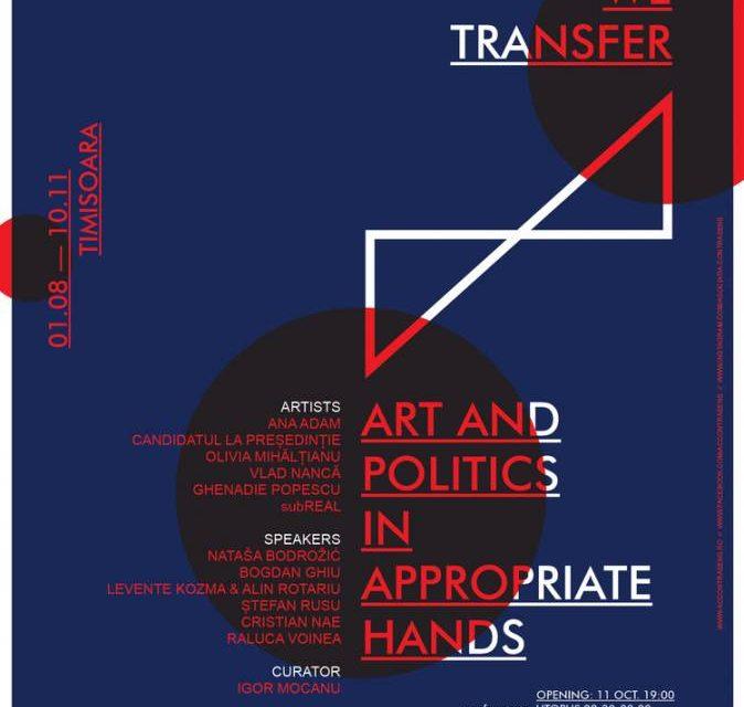 Deschiderea proiectului cultural WE TRANSFER: Art and Politics in Appropriate Hands @ Casa Artelor din Timișoara