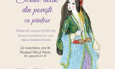 """""""Straie alese din povești cu prințese. Moda din secolul al XIX-lea"""" @ Muzeul Micul Paris, București"""
