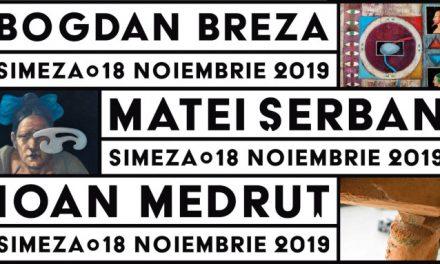 Expoziție de pictură și sculptură Bogdan Breza, Matei Șerban, Ioan Medruț @ Galeria Simeza, București