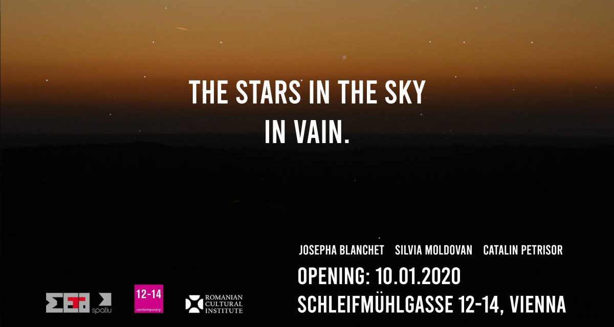 "Expoziție ""The stars in the sky. In vain"": Josépha Blanchet, Silvia Moldovan, Cătălin Marius Petrișor @ 12-14 Contemporary Vienna"