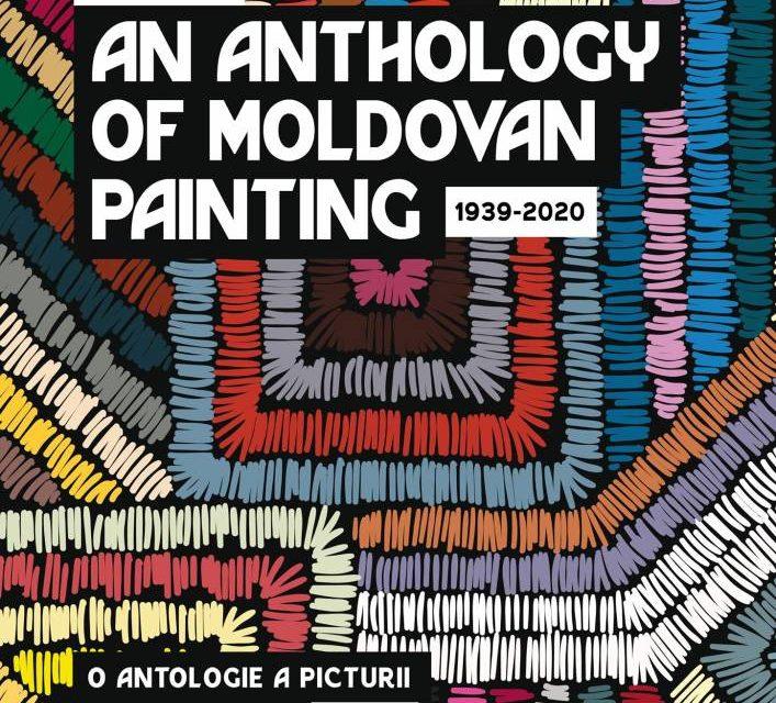 O nouă ediție a Antologiei Picturii Moldovenești 1939-2020