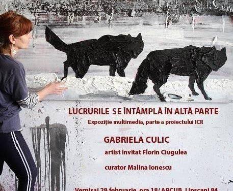 """Expoziție Gabriela Culic """"Lucrurile se întâmplă în altă parte"""" @ ARCUB"""