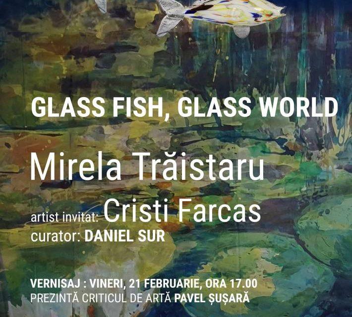 "Expoziție Mirela Trăistaru ""Glass fish, glass world – What would you choose?"", artist invitat Cristi Farcaș @ Muzeul Național al Literaturii Române"