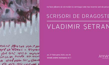 """Expoziție Vladimir Șetran """"Scrisori de dragoste"""" @ AnnArt Gallery, București"""