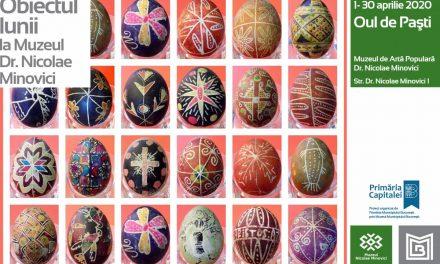 Oul de Paști – Obiectul lunii la Muzeul de Artă Populară Dr. Nicolae Minovici