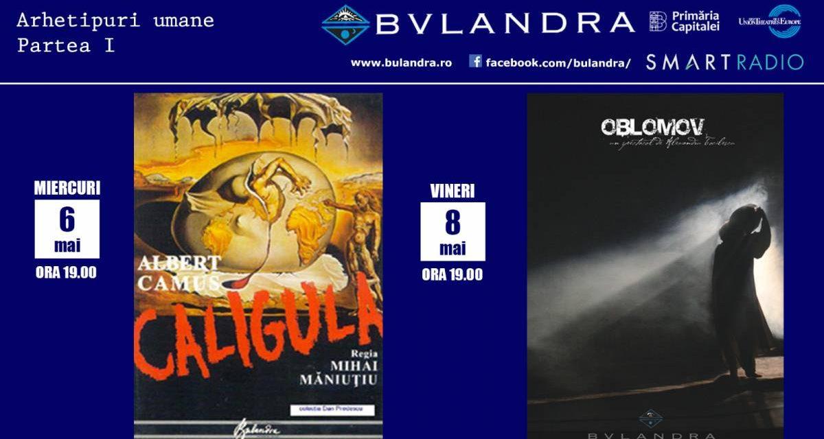 "Caligula și Oblomov se întâlnesc online la Teatrul ""Bulandra""! Arhetipuri umane – Partea I"