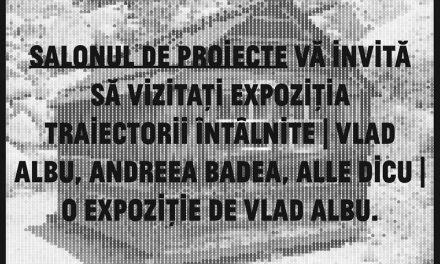 """Expoziție """"Traiectorii întâlnite"""" @ Salonul de proiecte, București"""