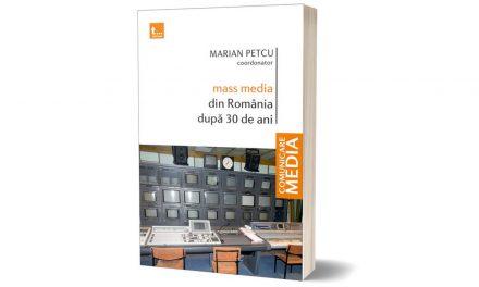 """A apărut """"Mass media din România dupa 30 de ani"""", Editura Tritonic, coordonator Marian Petcu"""
