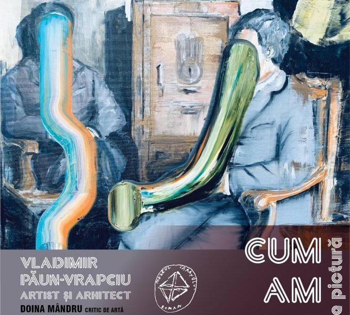 """Expoziție de pictură și grafică, Vladimir Păun-Vrapciu """"Cum am ajuns aici ?"""" @ Muzeul Național al Țăranului Român"""