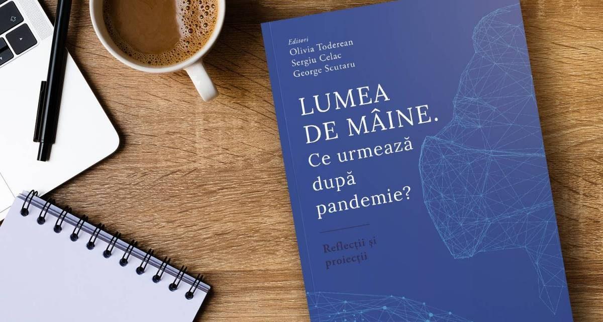 """Ce urmează după pandemie? 43 de experți fac o analiză la cald în volumul """"Lumea de mâine"""""""