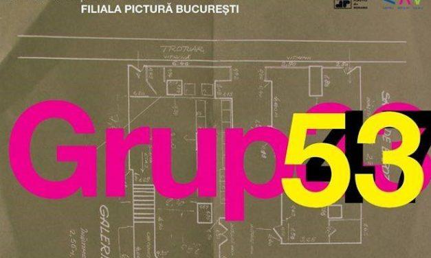 """Expoziţia """"Grup 53"""" @ Centrul artelor vizuale – Căminul Artei"""